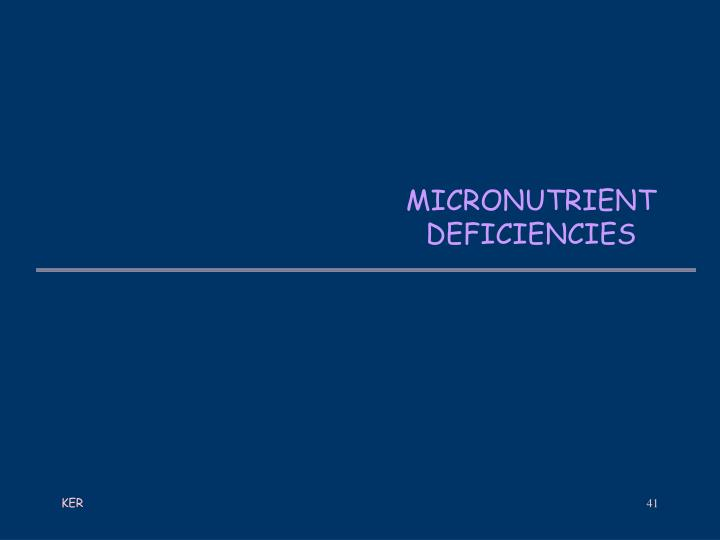 MICRONUTRIENT    DEFICIENCIES