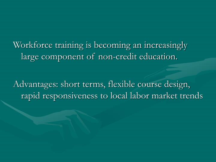 Workforce training is becoming an increasingly large component of non-credit education.