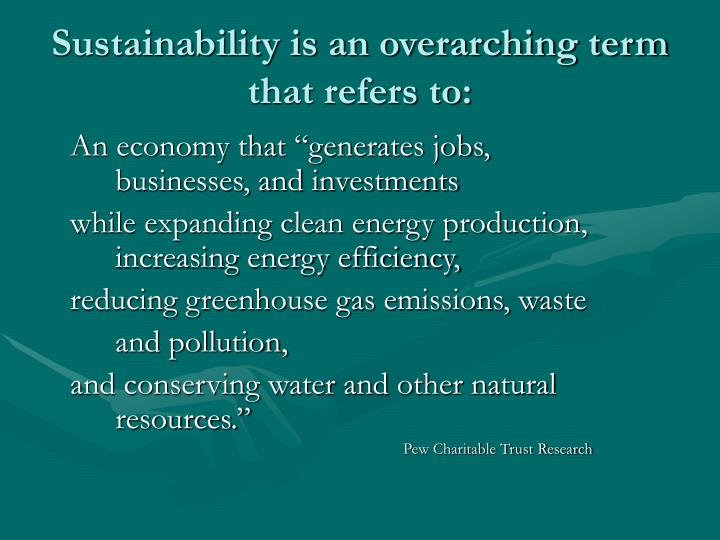 Sustainability is an overarching term that refers to: