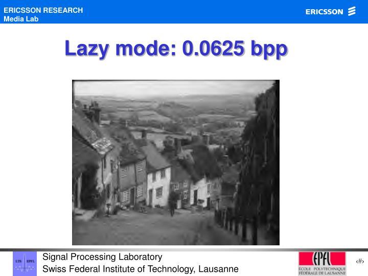 Lazy mode: 0.0625 bpp