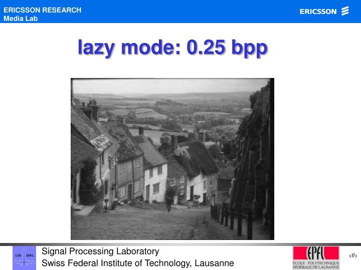 lazy mode: 0.25 bpp