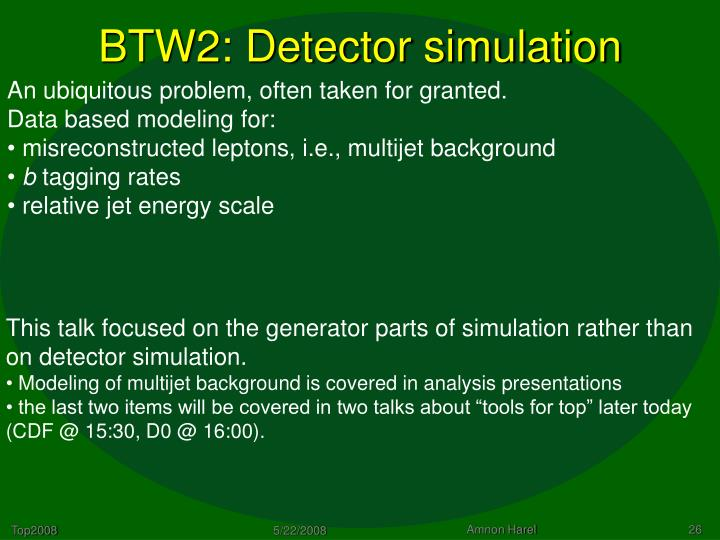 BTW2: Detector simulation