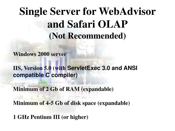 Single Server for WebAdvisor and Safari OLAP