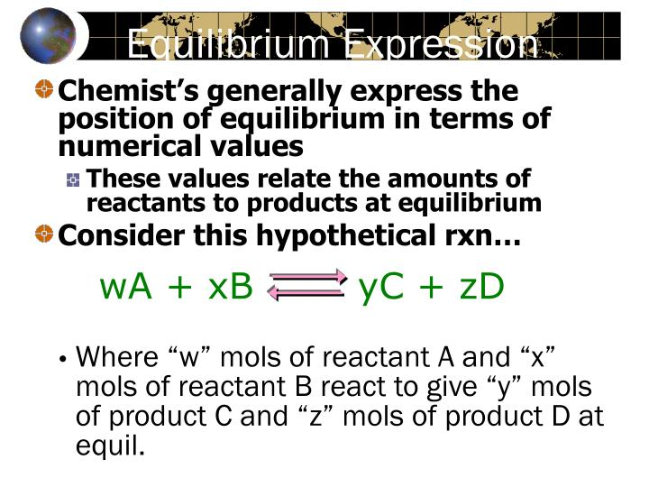 Chemist's generally express the position of equilibrium in terms of numerical values