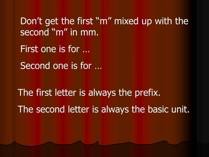 "Don't get the first ""m"" mixed up with the second ""m"" in mm."