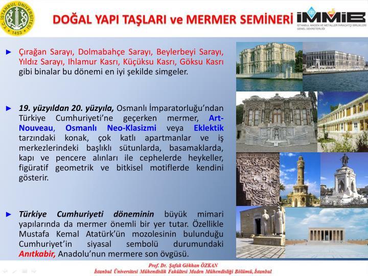 Çırağan Sarayı, Dolmabahçe Sarayı, Beylerbeyi Sarayı, Yıldız Sarayı, Ihlamur Kasrı, Küçüksu Kasrı, Göksu Kasrı