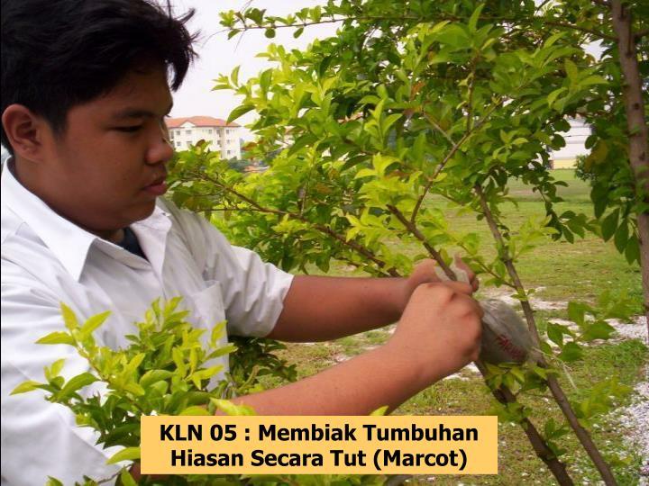 KLN 05 : Membiak Tumbuhan Hiasan Secara Tut (Marcot)