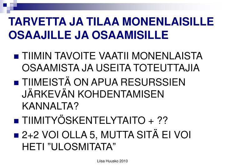 TARVETTA JA TILAA MONENLAISILLE OSAAJILLE JA OSAAMISILLE