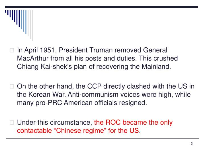 In April 1951, President Truman removed General MacArthur from all his posts and duties. This crushed Chiang Kai-shek's plan of recovering the Mainland.