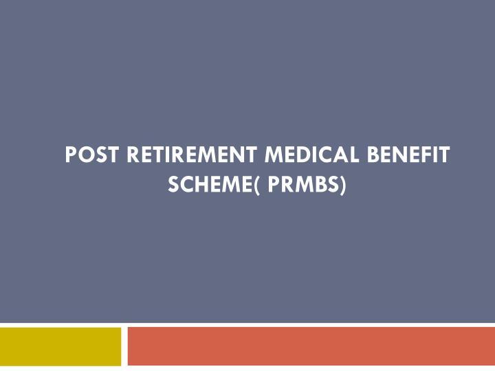 POST RETIREMENT MEDICAL BENEFIT SCHEME(