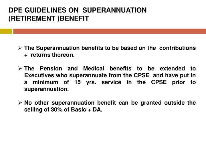 DPE GUIDELINES ON  SUPERANNUATION (RETIREMENT )BENEFIT