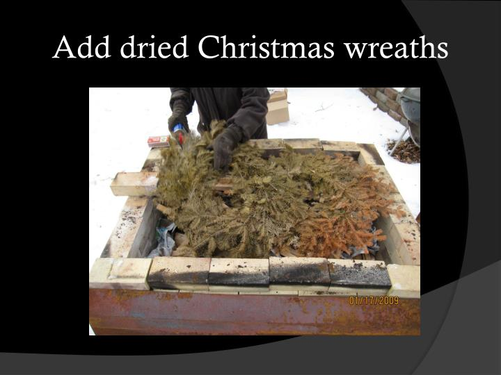 Add dried Christmas wreaths