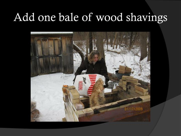 Add one bale of wood shavings