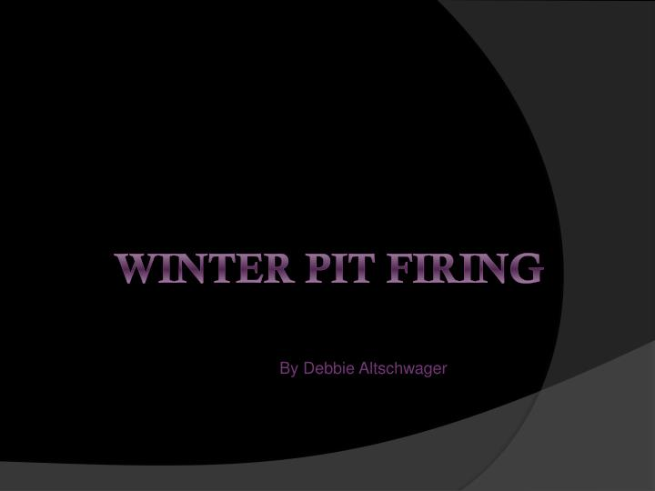 Winter pit firing