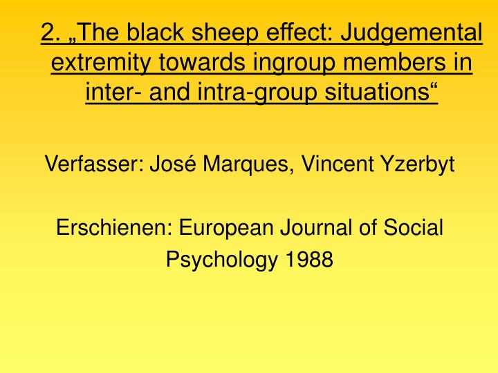 "2. ""The black sheep effect: Judgemental extremity towards ingroup members in inter- and intra-group situations"""