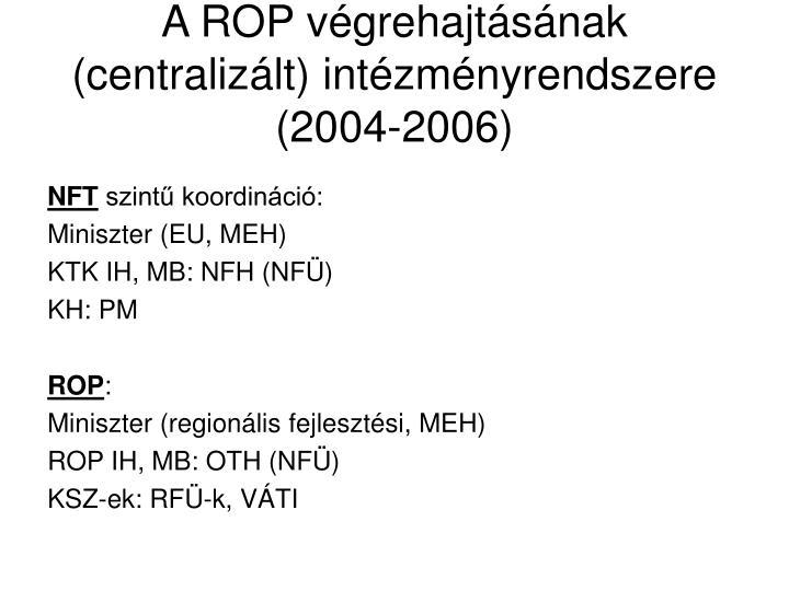 A ROP végrehajtásának (centralizált) intézményrendszere (2004-2006)