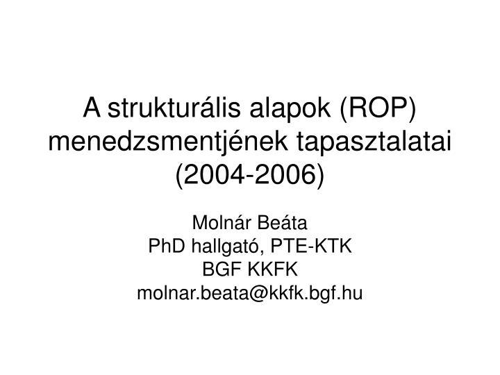 A strukturális alapok (ROP) menedzsmentjének tapasztalatai (2004-2006)