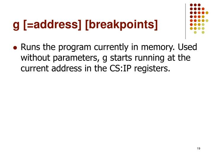g [=address] [breakpoints]
