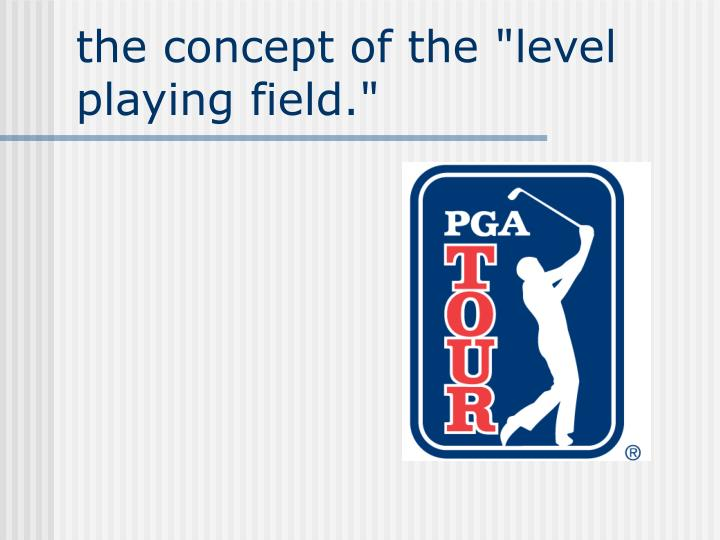 The concept of the level playing field