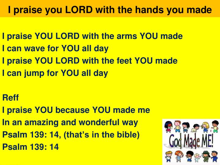 I praise you LORD with the hands you mad