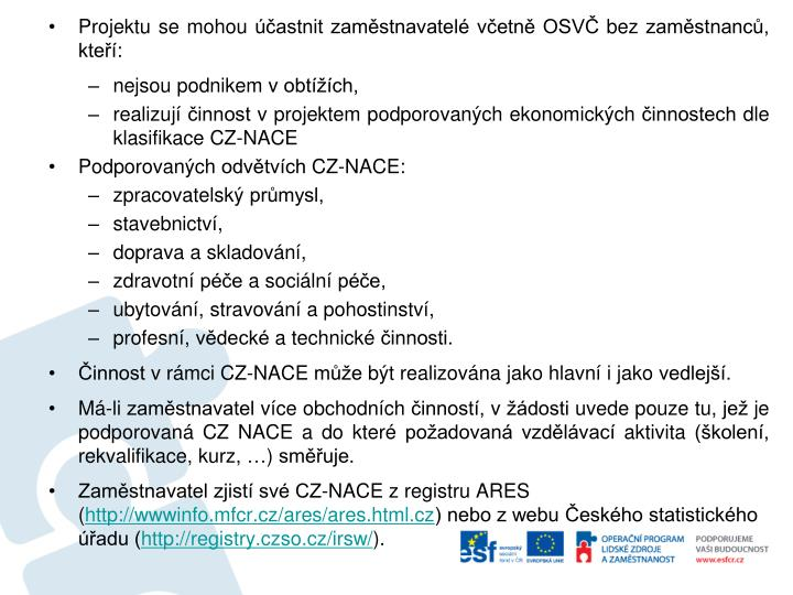 Projektu se mohou účastnit zaměstnavatelé včetně OSVČ bez zaměstnanců, kteří: