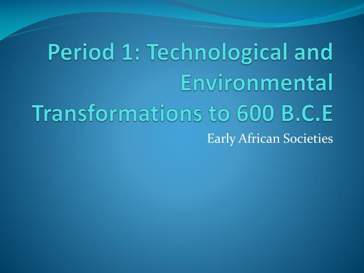Period 1: Technological and Environmental Transformations to 600 B.C.E