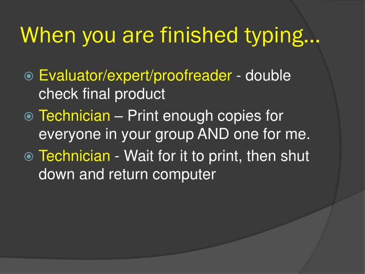 When you are finished typing…
