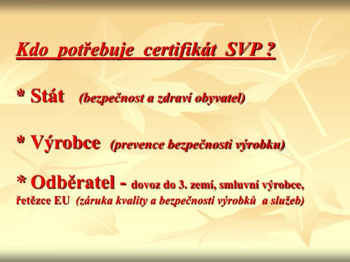 Kdo  potřebuje  certifikát  SVP ?