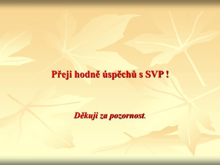 Přeji hodně úspěchů s SVP !