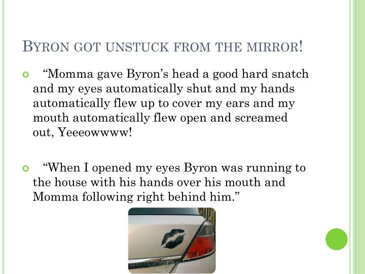 Byron got unstuck from the mirror!