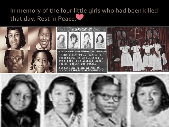 In memory of the four little girls who had been killed that day. Rest In Peace.