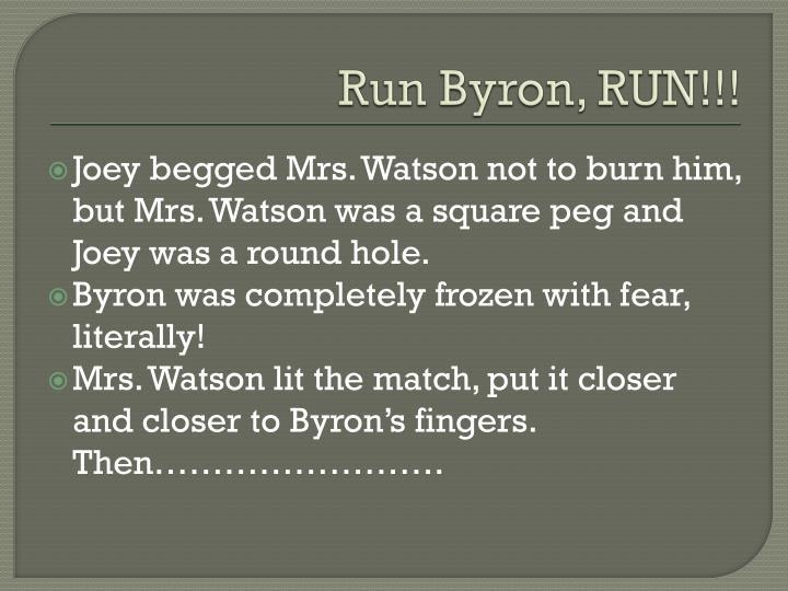 Run Byron, RUN!!!