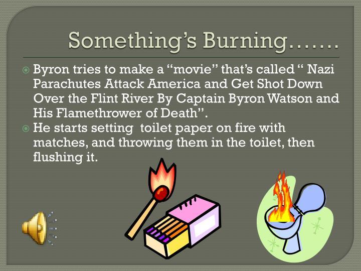 Something's Burning…….