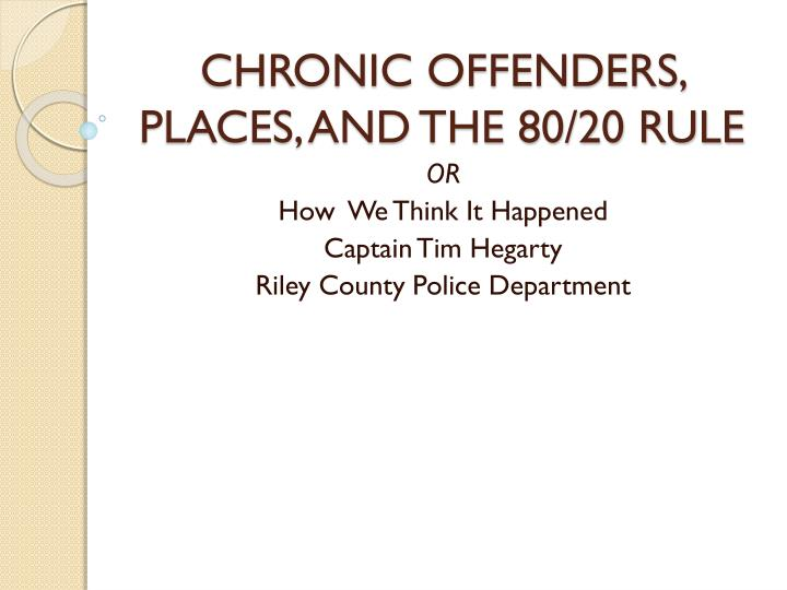 CHRONIC OFFENDERS, PLACES, AND THE 80/20 RULE
