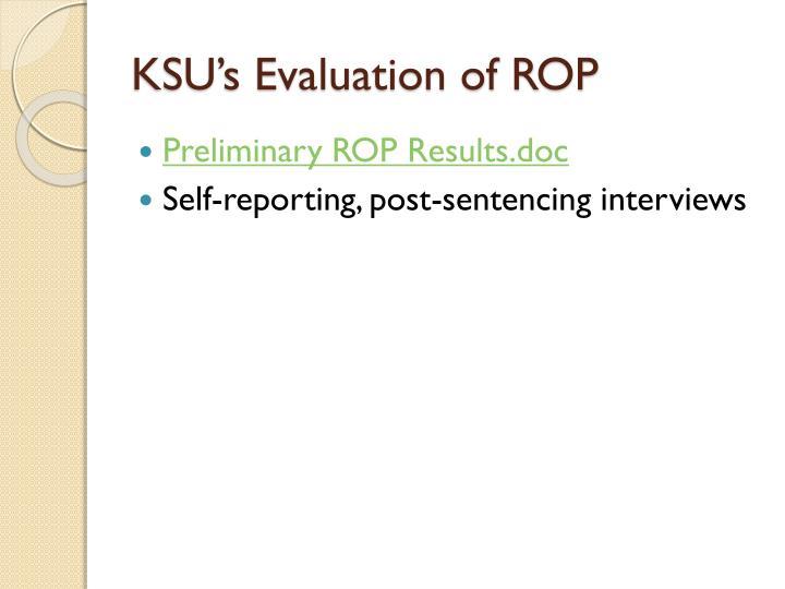 KSU's Evaluation of ROP