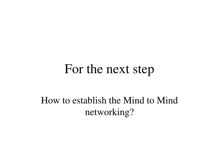 For the next step
