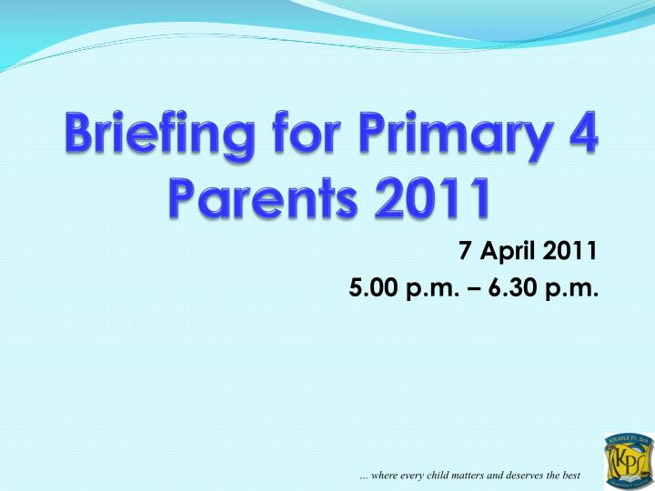 Briefing for Primary 4 Parents 2011