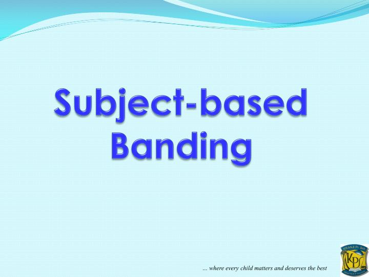Subject-based Banding