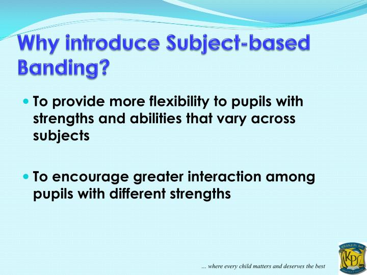 Why introduce Subject-based Banding?