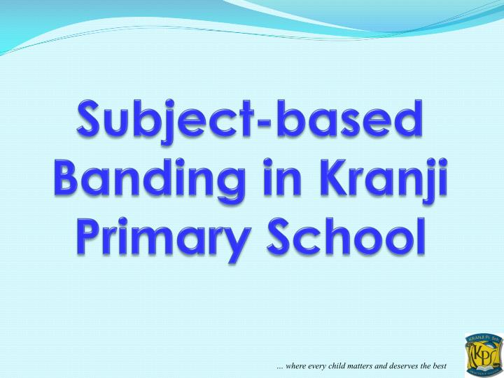 Subject-based Banding in Kranji Primary School