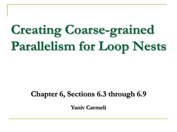 Creating coarse grained parallelism for loop nests