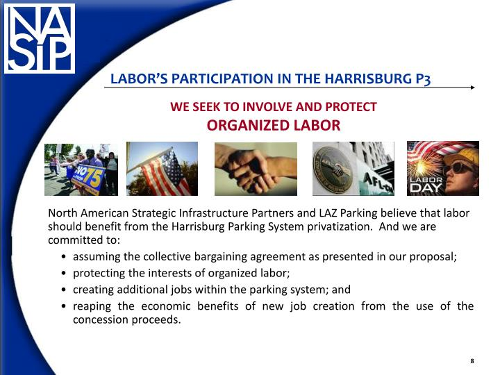 North American Strategic Infrastructure Partners and LAZ Parking believe that labor should benefit from the Harrisburg Parking System privatization.  And we are committed to: