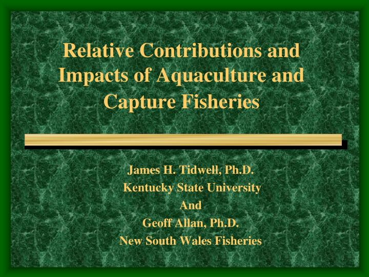 Relative contributions and impacts of aquaculture and capture fisheries