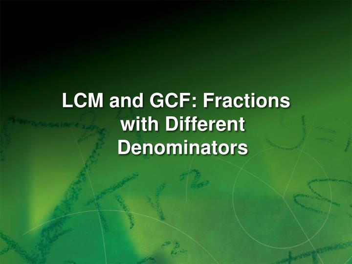 LCM and GCF: Fractions with Different Denominators