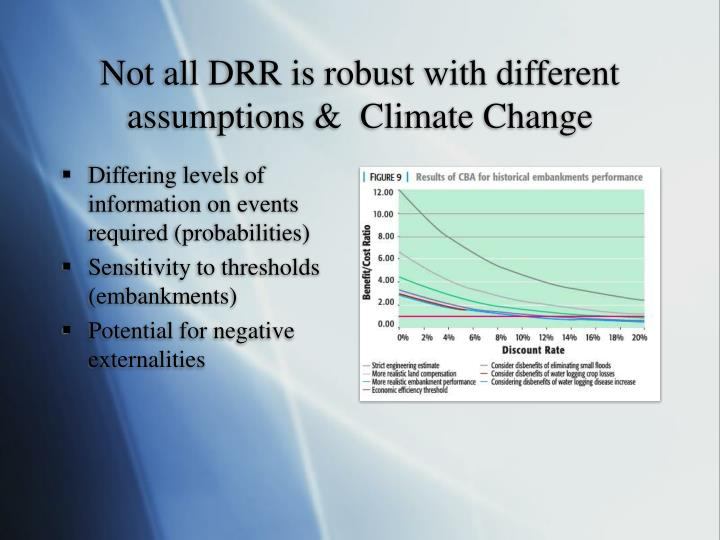 Not all DRR is robust with different assumptions &  Climate Change