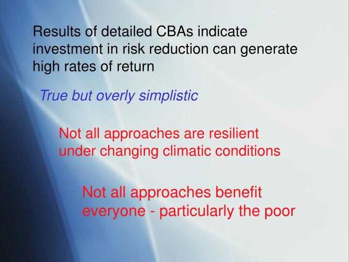 Results of detailed CBAs indicate investment in risk reduction can generate high rates of return