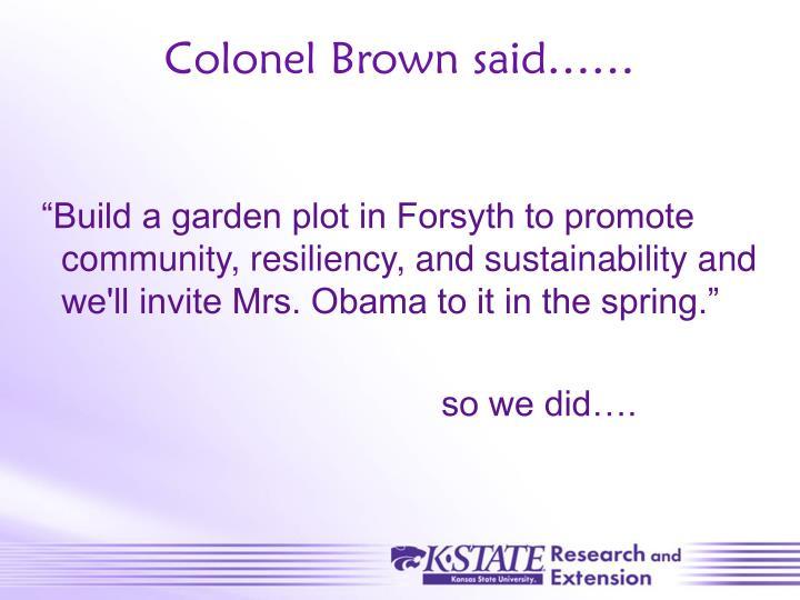 Colonel Brown said……