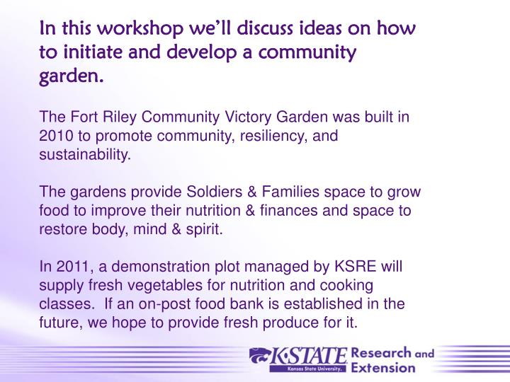 In this workshop we'll discuss ideas on how to initiate and develop a community garden.