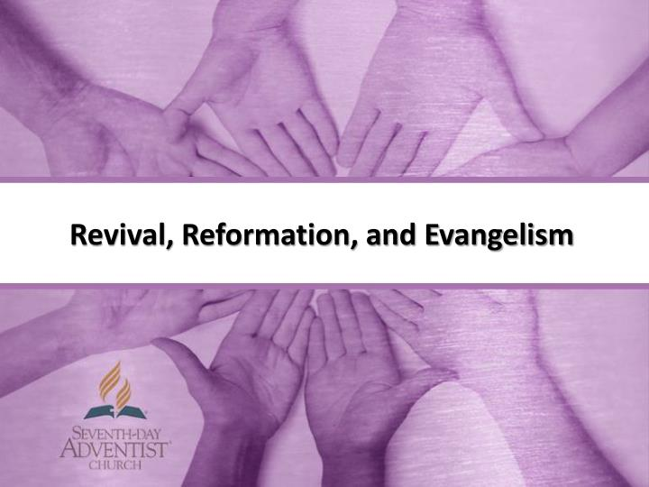Revival, Reformation, and Evangelism