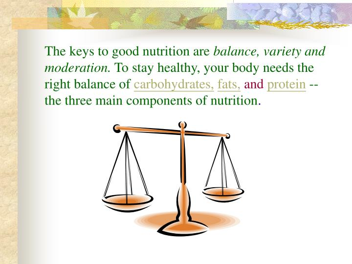 The keys to good nutrition are